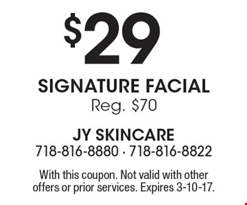 $29 Signature Facial Reg. $70. With this coupon. Not valid with other offers or prior services. Expires 3-10-17.