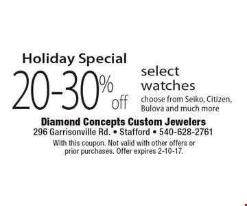 Holiday Special! 20-30% off select watches choose from Seiko, Citizen, Bulova and much more. With this coupon. Not valid with other offers or prior purchases. Offer expires 2-10-17.