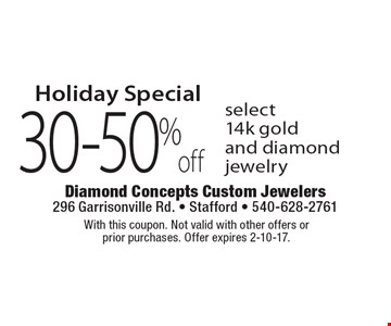 Holiday Special! 30-50% off select 14k gold and diamond jewelry. With this coupon. Not valid with other offers or prior purchases. Offer expires 2-10-17.