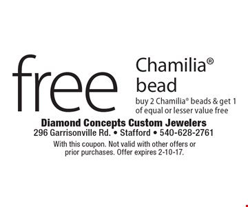 Free Chamilia bead. Buy 2 Chamilia beads & get 1 of equal or lesser value free. With this coupon. Not valid with other offers or prior purchases. Offer expires 2-10-17.