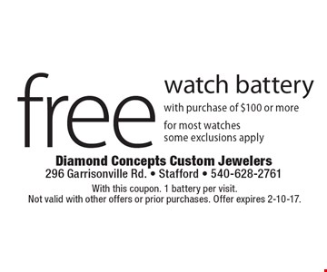 Free watch battery. With purchase of $100 or more for most watches. Some exclusions apply. With this coupon. 1 battery per visit. Not valid with other offers or prior purchases. Offer expires 2-10-17.