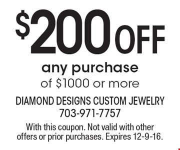 $200 Off any purchase of $1000 or more. With this coupon. Not valid with other offers or prior purchases. Expires 12-9-16.
