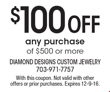 $100 Off any purchase of $500 or more. With this coupon. Not valid with other offers or prior purchases. Expires 12-9-16.