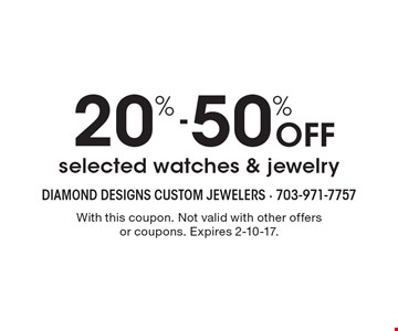 20% - 50% Off selected watches & jewelry. With this coupon. Not valid with other offers or coupons. Expires 2-10-17.