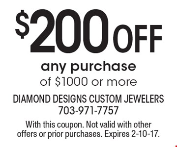 $200 Off any purchase of $1000 or more. With this coupon. Not valid with other offers or prior purchases. Expires 2-10-17.
