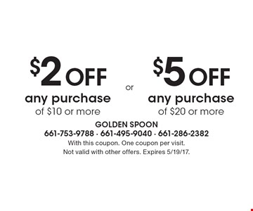 $2 Off any purchase of $10 or more OR $5 Off any purchase of $20 or more. With this coupon. One coupon per visit. Not valid with other offers. Expires 5/19/17.