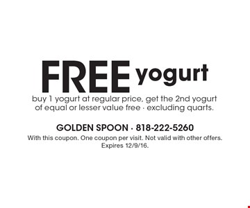Free yogurt. Buy 1 yogurt at regular price, get the 2nd yogurt of equal or lesser value free. Excluding quarts. With this coupon. One coupon per visit. Not valid with other offers. Expires 12/9/16.