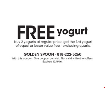 Free yogurt. Buy 2 yogurts at regular price, get the 3rd yogurt of equal or lesser value free. excluding quarts. With this coupon. One coupon per visit. Not valid with other offers. Expires 12/9/16.