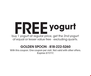 Free yogurt. Buy 1 yogurt at regular price, get the 2nd yogurt of equal or lesser value free - excluding quarts. With this coupon. One coupon per visit. Not valid with other offers. Expires 3/17/17.