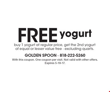 Free yogurt. Buy 1 yogurt at regular price, get the 2nd yogurt of equal or lesser value free. Excluding quarts. With this coupon. One coupon per visit. Not valid with other offers. Expires 5-19-17.