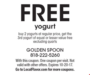 FREE yogurt. Buy 2 yogurts at regular price, get the 3rd yogurt of equal or lesser value free. Excluding quarts. With this coupon. One coupon per visit. Not valid with other offers. Expires 10-20-17. Go to LocalFlavor.com for more coupons.