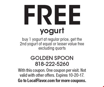 FREE yogurt. Buy 1 yogurt at regular price, get the 2nd yogurt of equal or lesser value free. Excluding quarts. With this coupon. One coupon per visit. Not valid with other offers. Expires 10-20-17. Go to LocalFlavor.com for more coupons.