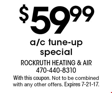 $59.99 a/c tune-up special. With this coupon. Not to be combined with any other offers. Expires 7-21-17.