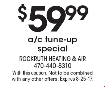 $59.99 a/c tune-up special. With this coupon. Not to be combined with any other offers. Expires 8-25-17.