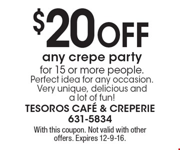 $20 Off any crepe party for 15 or more people. Perfect idea for any occasion. Very unique, delicious and a lot of fun! With this coupon. Not valid with other offers. Expires 12-9-16.