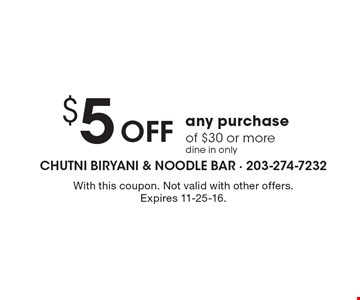 $5 Off any purchase of $30 or moredine in only. With this coupon. Not valid with other offers. Expires 11-25-16.