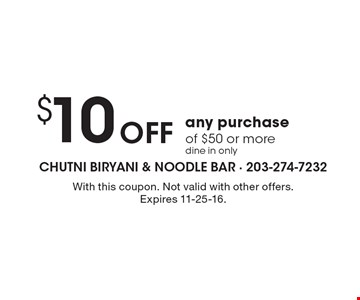 $10 Off any purchase of $50 or moredine in only. With this coupon. Not valid with other offers. Expires 11-25-16.