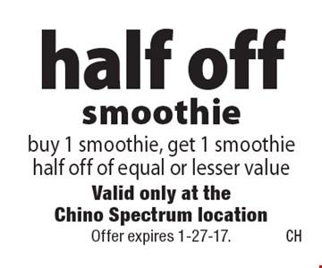 half off smoothie buy 1 smoothie, get 1 smoothie half off of equal or lesser value. Offer expires 1-27-17.