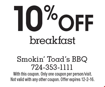 10% Off breakfast. With this coupon. Only one coupon per person/visit. Not valid with any other coupon. Offer expires 12-2-16.