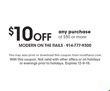 $10 Off any purchase of $50 or more. You may also print or download this coupon from localflavor.com. With this coupon. Not valid with other offers or on holidays or evenings prior to holidays. Expires 12-9-16.
