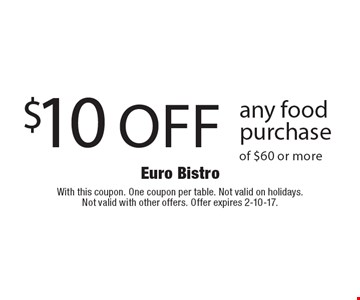 $10 off any food purchase of $60 or more. With this coupon. One coupon per table. Not valid on holidays.Not valid with other offers. Offer expires 2-10-17.
