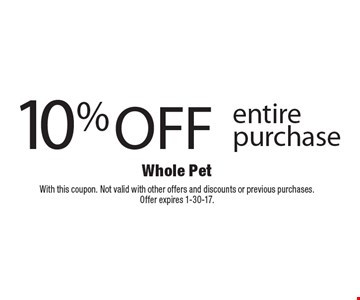 10% off entire purchase. With this coupon. Not valid with other offers and discounts or previous purchases. Offer expires 1-30-17.