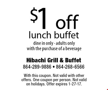 $1 off lunch buffet. Dine in only. Adults only with the purchase of a beverage. With this coupon. Not valid with other offers. One coupon per person. Not valid on holidays. Offer expires 1-27-17.