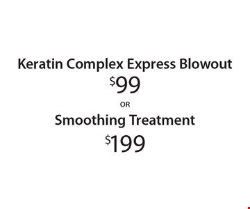 $99 Keratin Complex Express Blowout OR $199 Smoothing Treatment. With these coupons. Walk-ins welcome. Appointments preferred. Not valid with other offers. Hair length & density charges may apply. Offer expires 3-10-17.