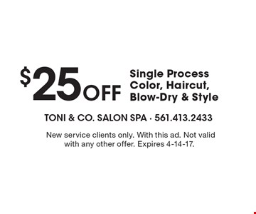 $25 Off Single Process Color, Haircut, Blow-Dry & Style. New service clients only. With this ad. Not valid with any other offer. Expires 4-14-17.