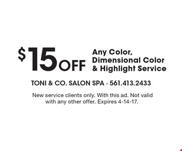$15 Off Any Color, Dimensional Color & Highlight Service. New service clients only. With this ad. Not valid with any other offer. Expires 4-14-17.
