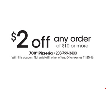 $2 off any order of $10 or more. With this coupon. Not valid with other offers. Offer expires 11-25-16.