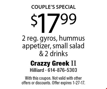 COUPLE'S SPECIAL $17.99 2 reg. gyros, hummus appetizer, small salad & 2 drinks. With this coupon. Not valid with other offers or discounts. Offer expires 1-27-17.