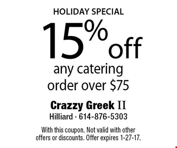 HOLIDAY SPECIAL 15% off any catering order over $75. With this coupon. Not valid with other offers or discounts. Offer expires 1-27-17.
