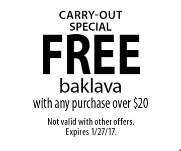 CARRY-OUT SPECIAL FREE baklava with any purchase over $20. Not valid with other offers. Expires 1/27/16.