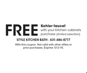 FREE Kohler faucet with your kitchen cabinets purchase (limited selection). With this coupon. Not valid with other offers or prior purchases. Expires 12-2-16.