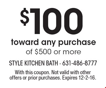 $100 toward any purchase of $500 or more. With this coupon. Not valid with other offers or prior purchases. Expires 12-2-16.