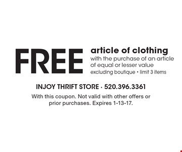 FREE article of clothing with the purchase of an article of equal or lesser value excluding boutique - limit 3 items. With this coupon. Not valid with other offers or prior purchases. Expires 1-13-17.