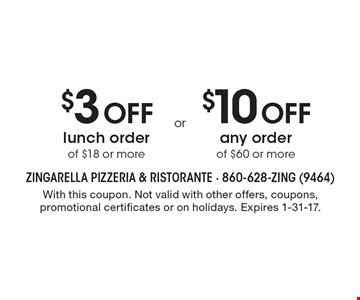 $3 Off lunch order of $18 or more. $10 Off any order of $60 or more. With this coupon. Not valid with other offers, coupons, promotional certificates or on holidays. Expires 1-31-17.