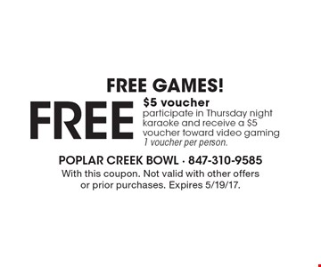 FREE GAMES! free $5 voucher - participate in Thursday night karaoke and receive a $5 voucher toward video gaming, 1 voucher per person. With this coupon. Not valid with other offers or prior purchases. Expires 5/19/17.