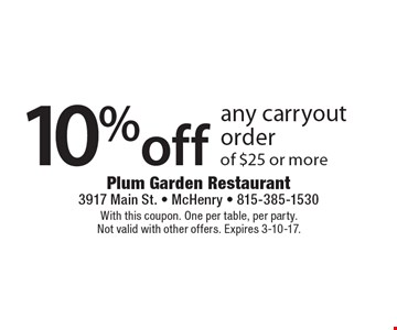 10% off any carryout order of $25 or more. With this coupon. One per table, per party. Not valid with other offers. Expires 3-10-17.