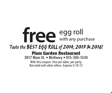 Free egg roll with any purchase. With this coupon. One per table, per party. Not valid with other offers. Expires 3-10-17.