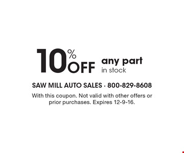 10% off any partin stock. With this coupon. Not valid with other offers or prior purchases. Expires 12-9-16.