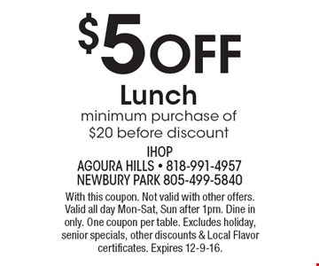 $5 Off Lunch. Minimum purchase of $20 before discount. With this coupon. Not valid with other offers. Valid all day Mon-Sat, Sun after 1pm. Dine in only. One coupon per table. Excludes holiday, senior specials, other discounts & Local Flavor certificates. Expires 12-9-16.