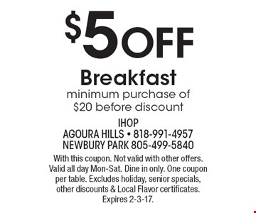 $5 Off Breakfast minimum purchase of $20 before discount. With this coupon. Not valid with other offers. Valid all day Mon-Sat. Dine in only. One coupon per table. Excludes holiday, senior specials, other discounts & Local Flavor certificates. Expires 2-3-17.