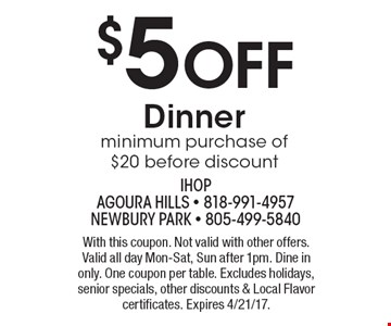 $5 Off Dinner. Minimum purchase of $20 before discount. With this coupon. Not valid with other offers. Valid all day Mon-Sat, Sun after 1pm. Dine in only. One coupon per table. Excludes holidays, senior specials, other discounts & Local Flavor certificates. Expires 4/21/17.