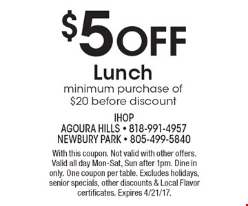$5 Off Lunch. Minimum purchase of $20 before discount. With this coupon. Not valid with other offers. Valid all day Mon-Sat, Sun after 1pm. Dine in only. One coupon per table. Excludes holidays, senior specials, other discounts & Local Flavor certificates. Expires 4/21/17.