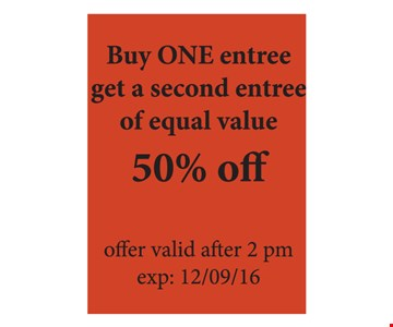 Buy One Entree Get a Second Entree of Equal Value 50% off