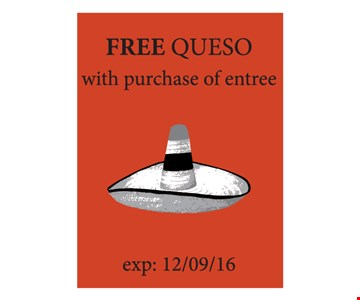 FREE Queso with purchase of entree