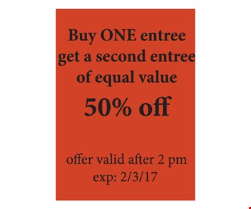 Buy one entree get a second of equal value 50% off