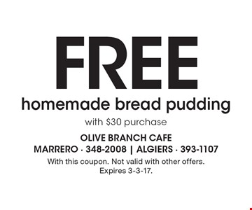 Free homemade bread pudding with $30 purchase. With this coupon. Not valid with other offers. Expires 3-3-17.